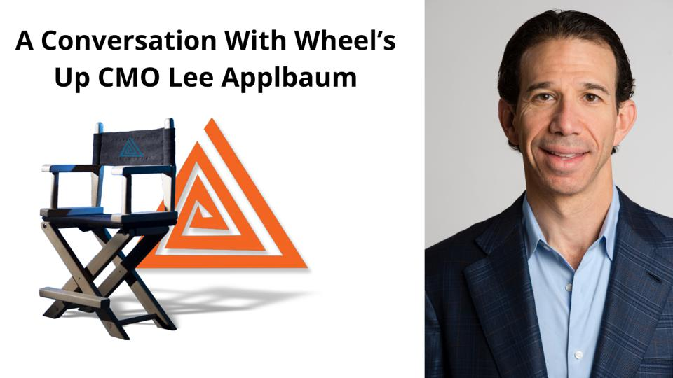 A Conversation with Wheel's Up CMO Lee Applbaum on the Rightsizing of Instinct + A Return to Smiling Again